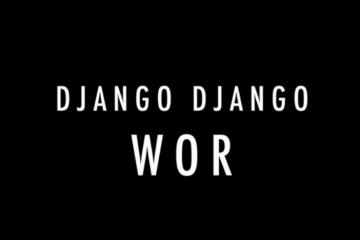 Django Django  WOR Official Video