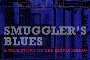Smuggler's Blues - A True Story of the Hippie Mafia