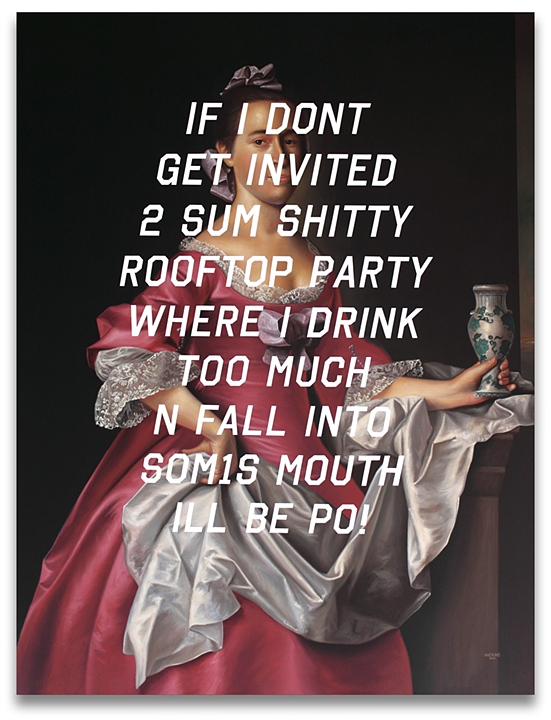 Elizabeth Oliver: If I Don't Get Invited To Some Shitty Rooftop Party Where I Drink Too Much And Fall Into Someone's Mouth, I'll Be Pissed Off!, 2012.
