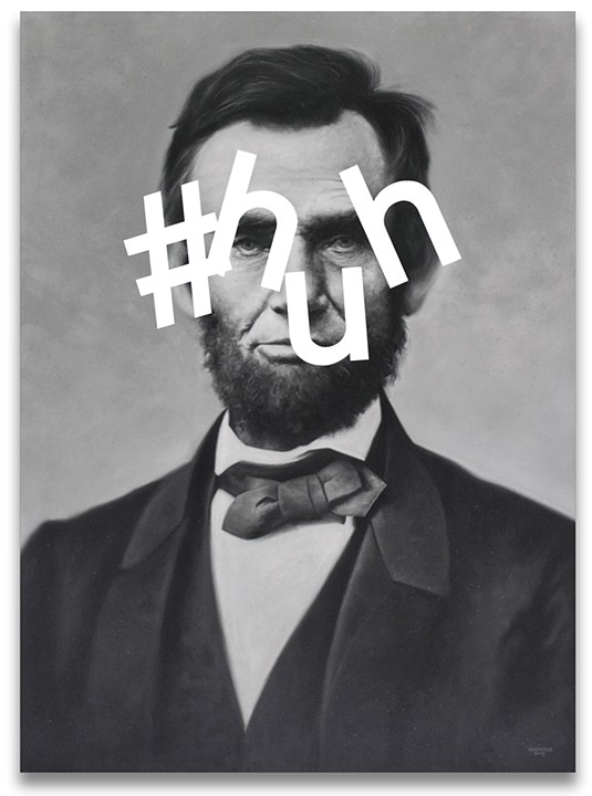 Abe. | Hashtag Huh. | Shawn Huckins.
